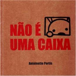 Não é uma caixa / Antoinette Portis. São Paulo: Cosac Naify, 2012.