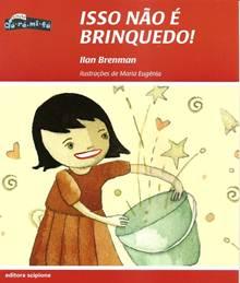 Isso não é brinquedo / Ilan Brenman; ilustrações de Maria Eugênia. São Paulo: Scipione, 2007.